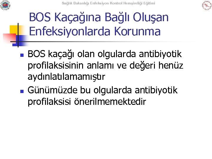 Sağlık Bakanlığı Enfeksiyon Kontrol Hemşireliği Eğitimi BOS Kaçağına Bağlı Oluşan Enfeksiyonlarda Korunma n n