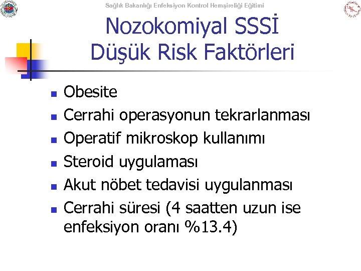 Sağlık Bakanlığı Enfeksiyon Kontrol Hemşireliği Eğitimi Nozokomiyal SSSİ Düşük Risk Faktörleri n n n