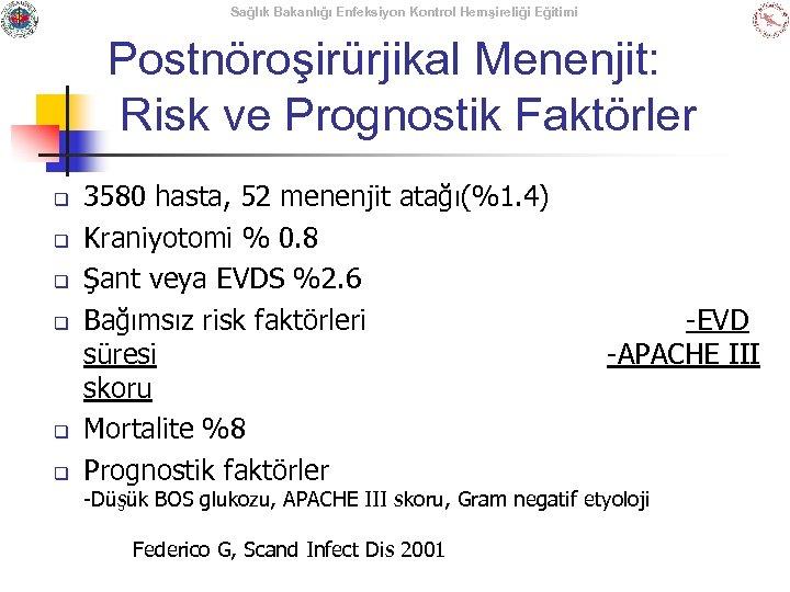 Sağlık Bakanlığı Enfeksiyon Kontrol Hemşireliği Eğitimi Postnöroşirürjikal Menenjit: Risk ve Prognostik Faktörler q q