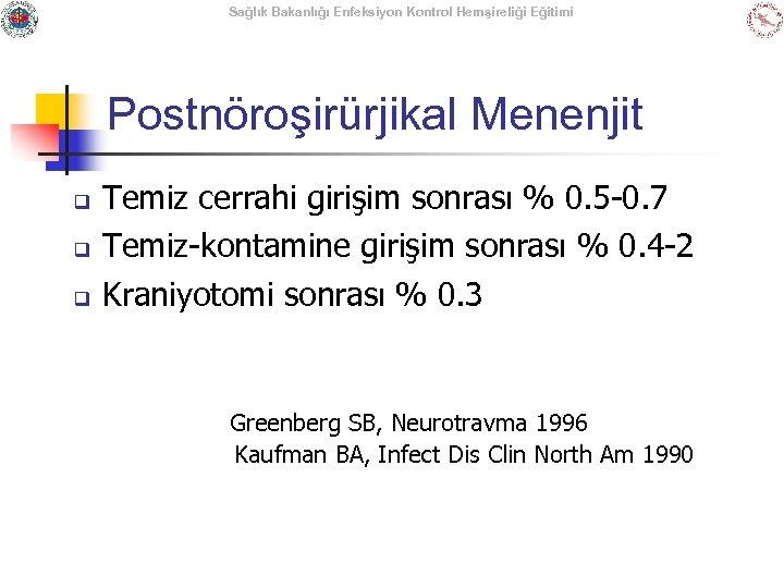 Sağlık Bakanlığı Enfeksiyon Kontrol Hemşireliği Eğitimi Postnöroşirürjikal Menenjit q Temiz cerrahi girişim sonrası %