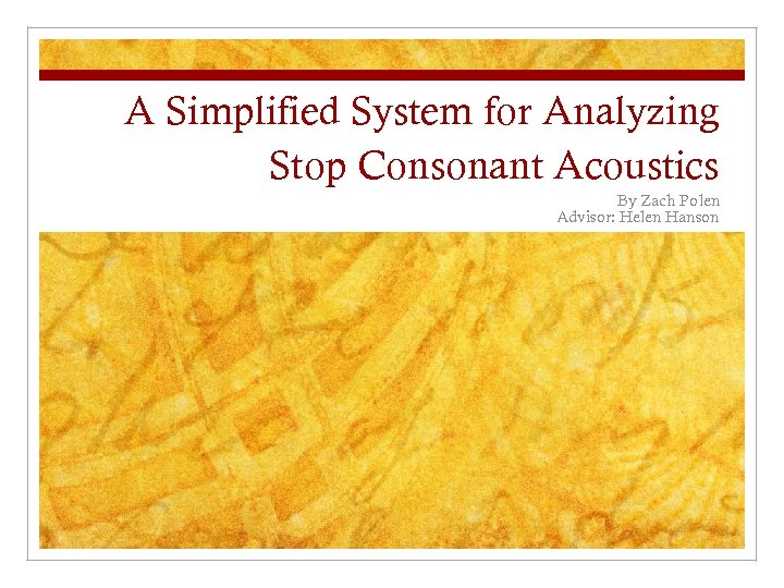 A Simplified System for Analyzing Stop Consonant Acoustics By Zach Polen Advisor: Helen Hanson