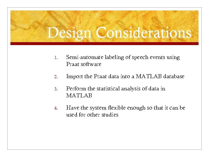 Design Considerations 1. Semi-automate labeling of speech events using Praat software 2. Import the