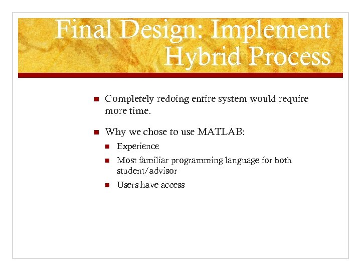 Final Design: Implement Hybrid Process n Completely redoing entire system would require more time.