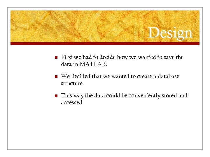 Design n First we had to decide how we wanted to save the data