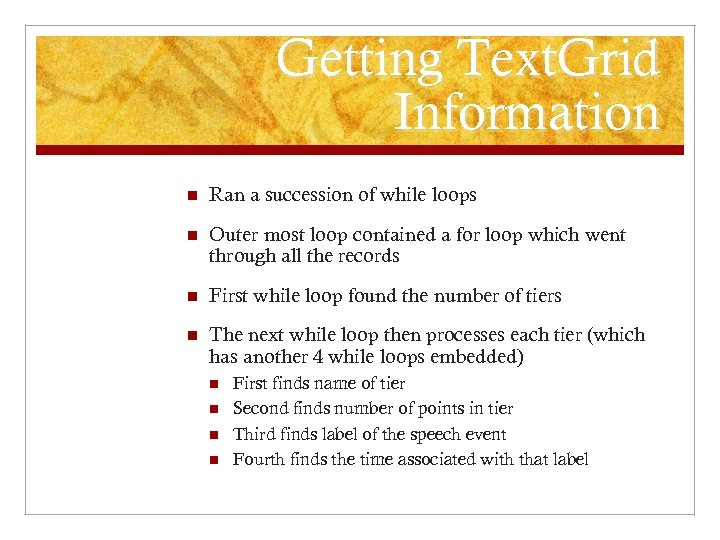 Getting Text. Grid Information n Ran a succession of while loops n Outer most