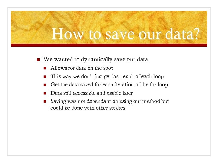 How to save our data? n We wanted to dynamically save our data n