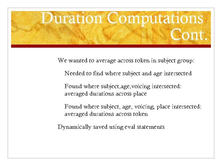 Duration Computations Cont. We wanted to average across token in subject group: Needed to