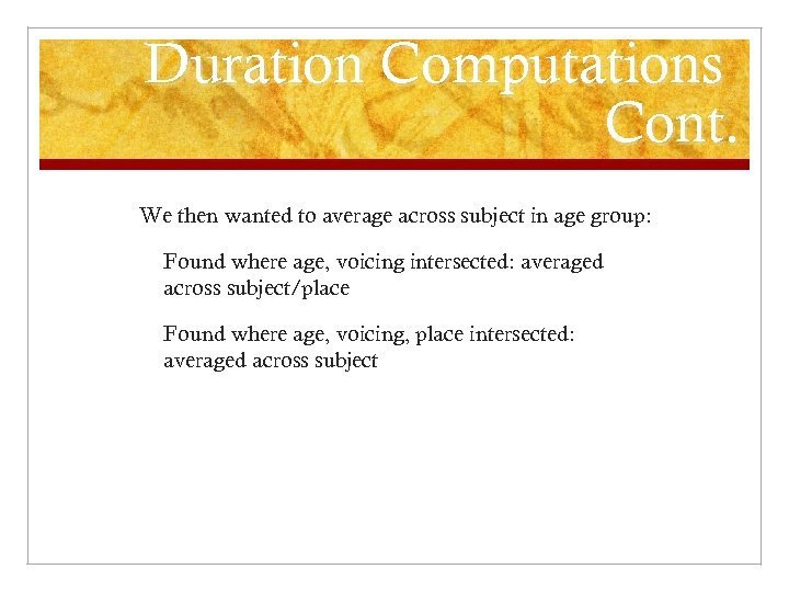 Duration Computations Cont. We then wanted to average across subject in age group: Found