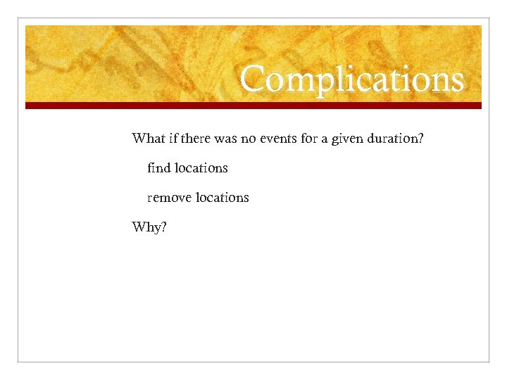 Complications What if there was no events for a given duration? find locations remove