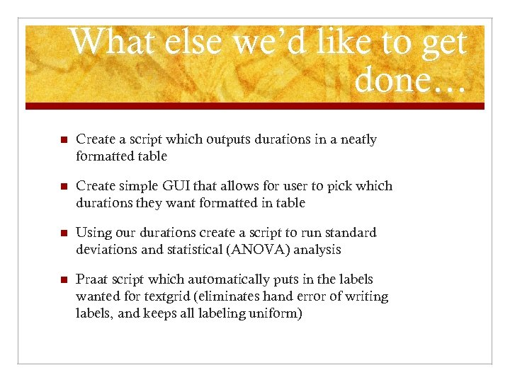 What else we'd like to get done… n Create a script which outputs durations