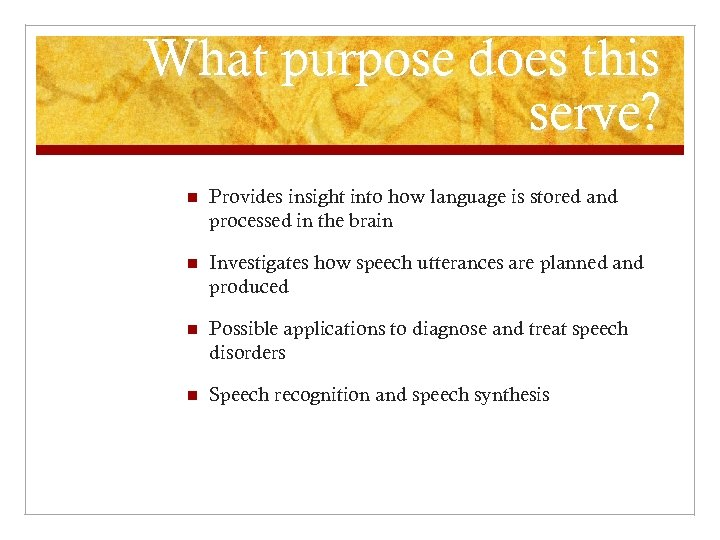 What purpose does this serve? n Provides insight into how language is stored and