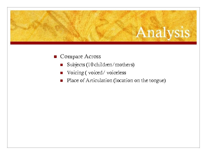 Analysis n Compare Across n Subjects (10 children/mothers) n Voicing ( voiced/ voiceless n