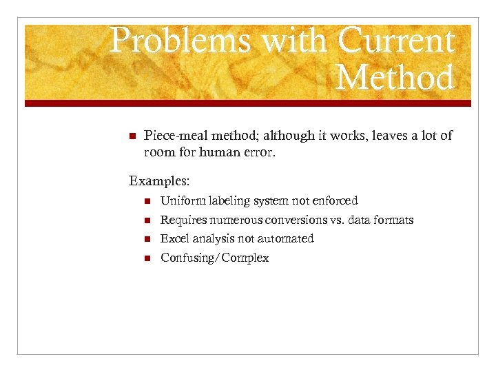 Problems with Current Method n Piece-meal method; although it works, leaves a lot of