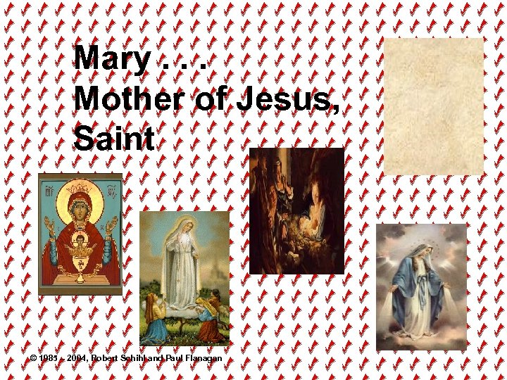 Mary. . . Mother of Jesus, Saint © 1985 – 2004, Robert Schihl and
