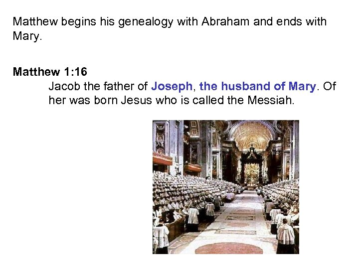 Matthew begins his genealogy with Abraham and ends with Mary. Matthew 1: 16 Jacob
