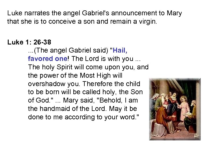 Luke narrates the angel Gabriel's announcement to Mary that she is to conceive a