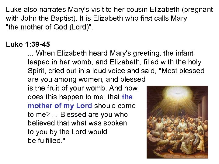 Luke also narrates Mary's visit to her cousin Elizabeth (pregnant with John the Baptist).
