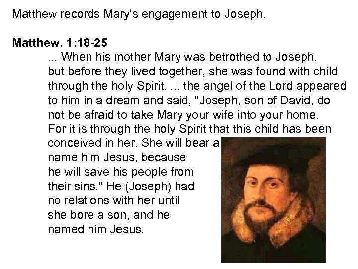 Matthew records Mary's engagement to Joseph. Matthew. 1: 18 -25. . . When his