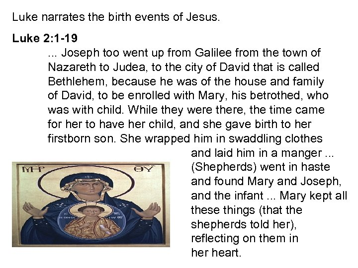 Luke narrates the birth events of Jesus. Luke 2: 1 -19. . . Joseph