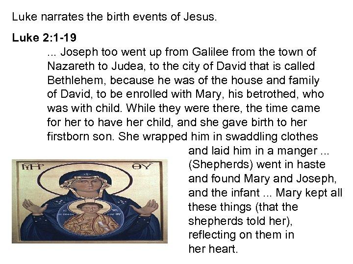 Luke narrates the birth events of Jesus. Luke 2: 1 -19. . . Joseph