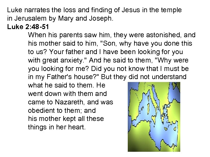 Luke narrates the loss and finding of Jesus in the temple in Jerusalem by