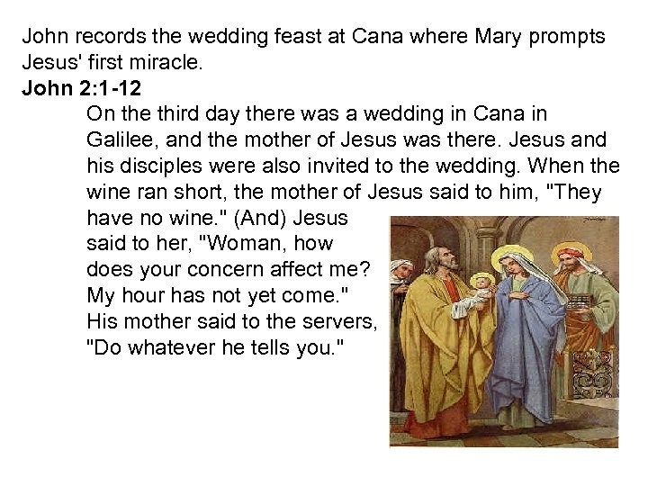 John records the wedding feast at Cana where Mary prompts Jesus' first miracle. John