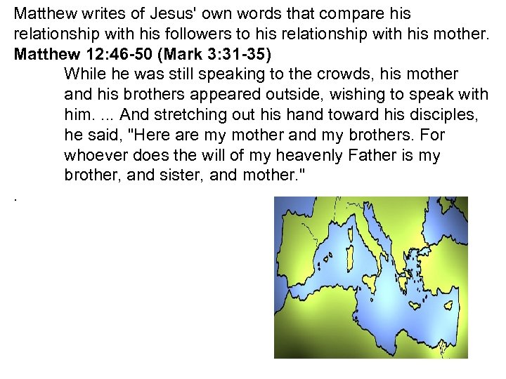 Matthew writes of Jesus' own words that compare his relationship with his followers to