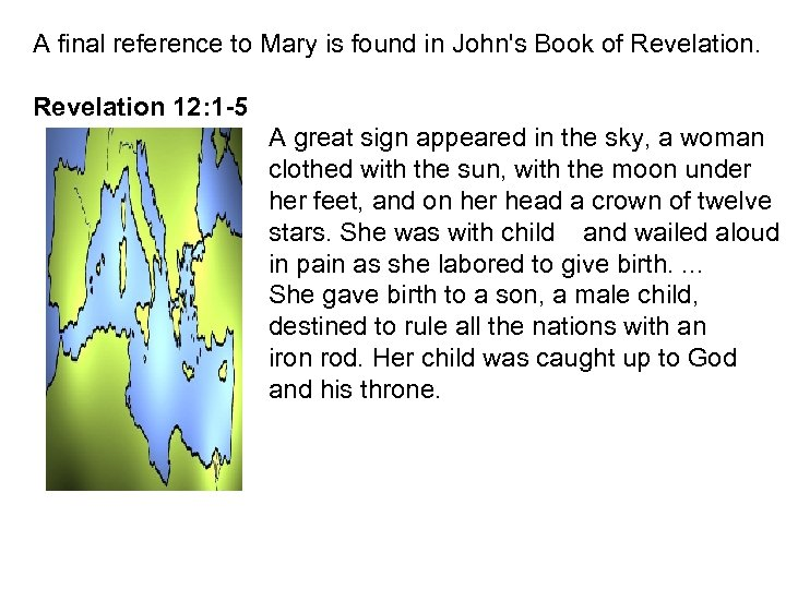 A final reference to Mary is found in John's Book of Revelation 12: 1