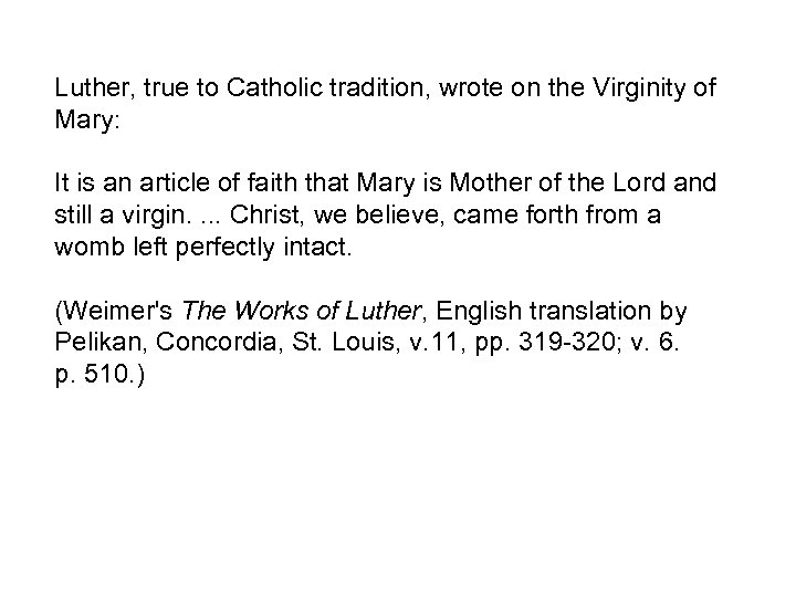 Luther, true to Catholic tradition, wrote on the Virginity of Mary: It is an