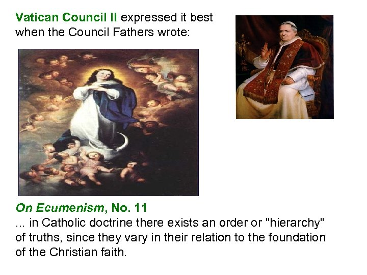 Vatican Council II expressed it best when the Council Fathers wrote: On Ecumenism, No.