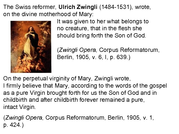 The Swiss reformer, Ulrich Zwingli (1484 -1531), wrote, on the divine motherhood of Mary: