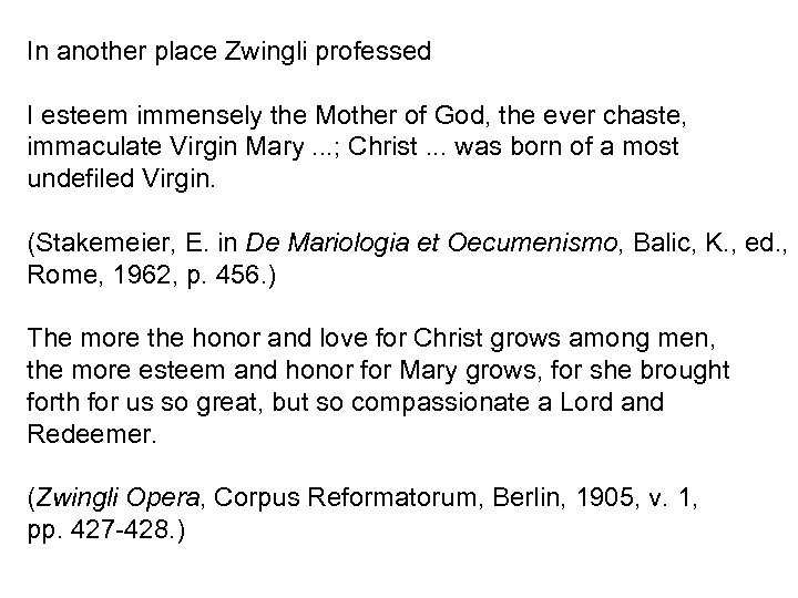 In another place Zwingli professed I esteem immensely the Mother of God, the ever
