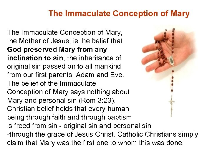 The Immaculate Conception of Mary, the Mother of Jesus, is the belief that God