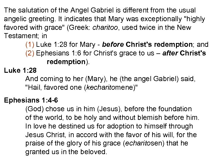 The salutation of the Angel Gabriel is different from the usual angelic greeting. It
