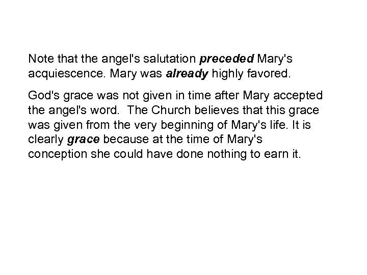 Note that the angel's salutation preceded Mary's acquiescence. Mary was already highly favored. God's