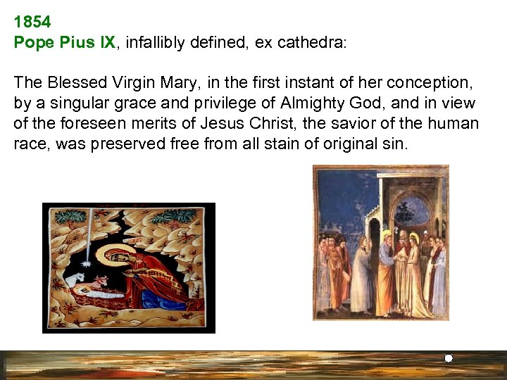 1854 Pope Pius IX, infallibly defined, ex cathedra: The Blessed Virgin Mary, in the