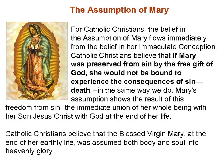 The Assumption of Mary For Catholic Christians, the belief in the Assumption of Mary