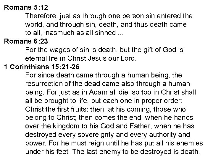 Romans 5: 12 Therefore, just as through one person sin entered the world, and