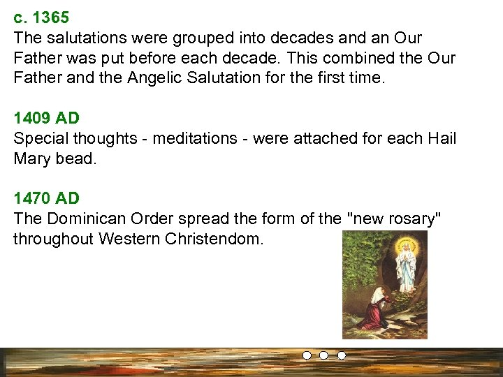 c. 1365 The salutations were grouped into decades and an Our Father was put