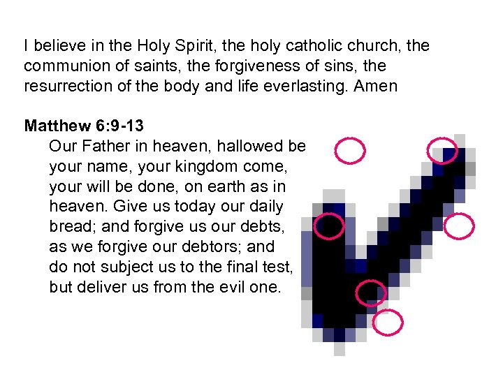 I believe in the Holy Spirit, the holy catholic church, the communion of saints,