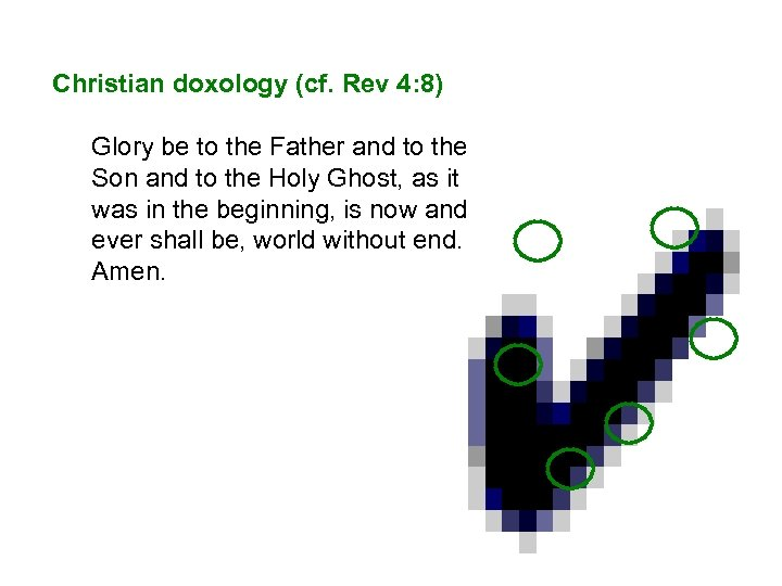 Christian doxology (cf. Rev 4: 8) Glory be to the Father and to the