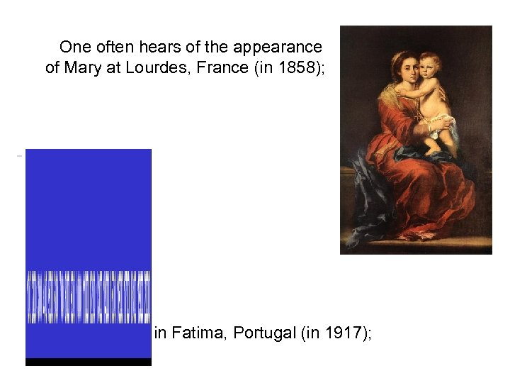 One often hears of the appearance of Mary at Lourdes, France (in 1858);