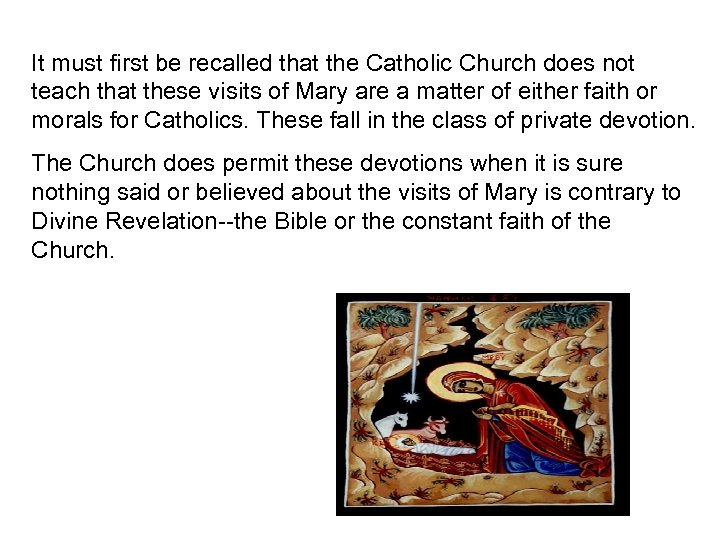 It must first be recalled that the Catholic Church does not teach that these