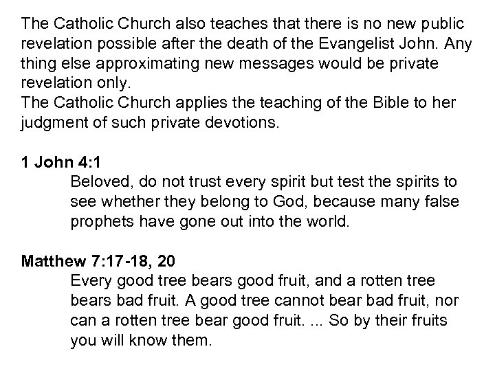 The Catholic Church also teaches that there is no new public revelation possible after