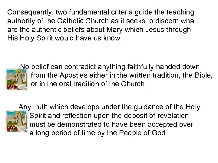 Consequently, two fundamental criteria guide the teaching authority of the Catholic Church as it