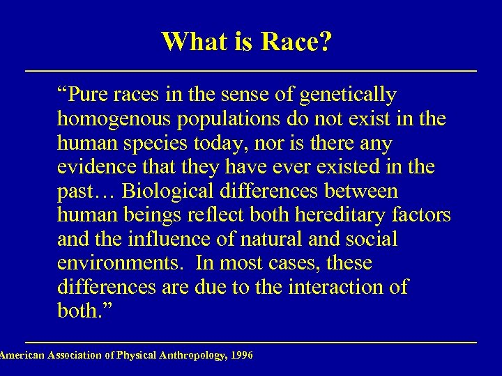 "What is Race? ""Pure races in the sense of genetically homogenous populations do not"