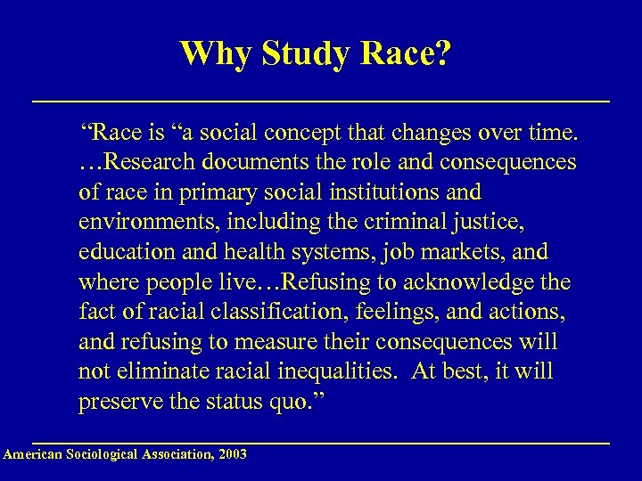 "Why Study Race? ""Race is ""a social concept that changes over time. …Research documents"