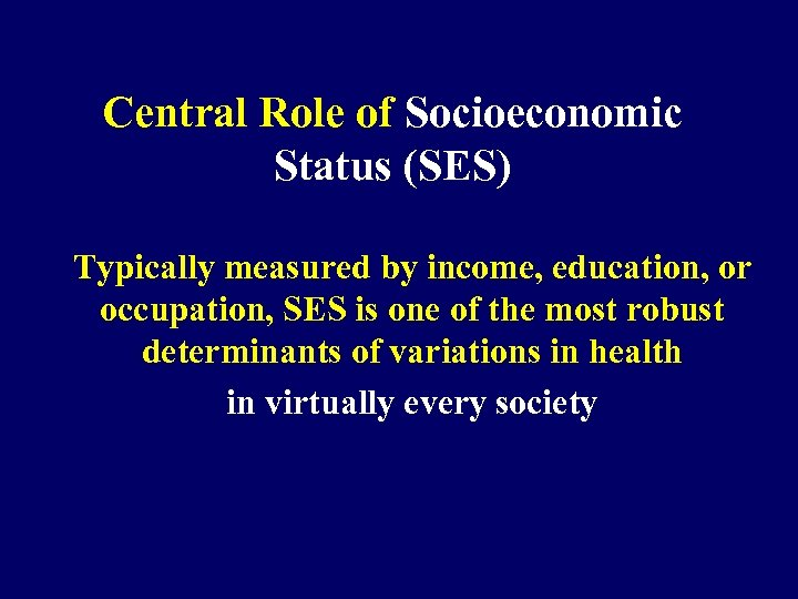 Central Role of Socioeconomic Status (SES) Typically measured by income, education, or occupation, SES
