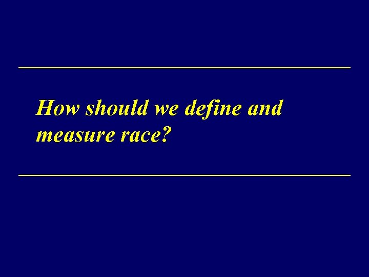How should we define and measure race?