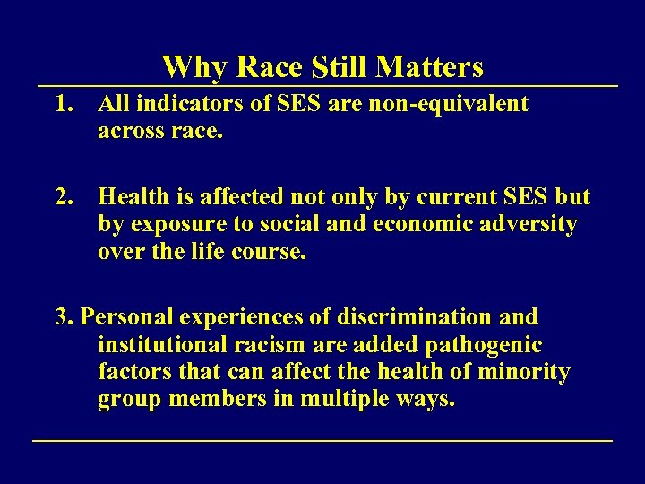 Why Race Still Matters 1. All indicators of SES are non-equivalent across race. 2.